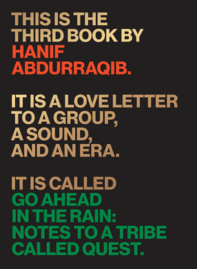 Go Ahead in the Rain: Notes to A Tribe Called Quest by Hanif Abdurraqib