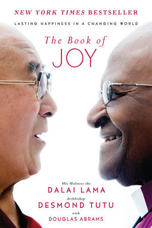 The Book of Joy: Lasting Happiness in a Changing World by His Holiness the Dalai Lama, Archbishop Desmond Tutu, with Douglas Abrams