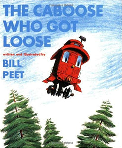 The Caboose Who Got Loose by Bill Peet