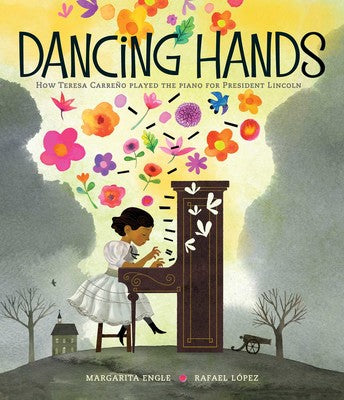 Dancing Hands: How Teresa Carreño Played the Piano for President Lincoln by Margarita Engle