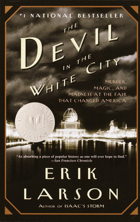 The Devil in the White City: Murder, Magic, and Madness at the Fair That Changed America by Erik Larson