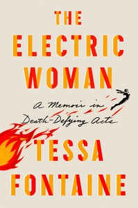 The Electric Woman: A Memoir in Death-Defying Acts by Tessa Fontaine