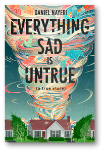 Everything Sad is Untrue (A True Story) by Daniel Nayeri
