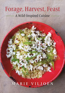 Forage, Harvest, Feast: A Wild-Inspired Cuisine by Marie Viljoen