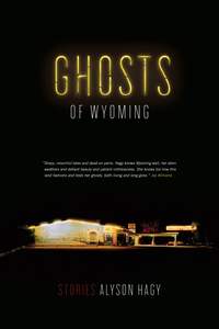Ghosts of Wyoming: Stories by Alyson Hagy