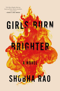 Girls Burn Brighter: A Novel by Shobha Rao
