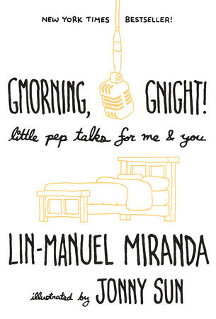 Gmorning, Gnight! Little Pep Talks for Me & You by Lin-Manuel Miranda