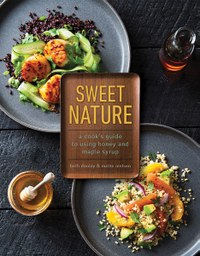 Sweet Nature: A Cook's Guide to Using Honey and Maple Syrup by Beth Dooley & Mette Nielsen
