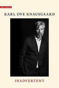 Inadvertent (Why I Write) by Karl Ove Knausgaard