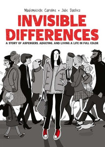 Invisible Differences: A Story of Asbergers, Adulting, & Living a Life in Full Color by Julie Dachez