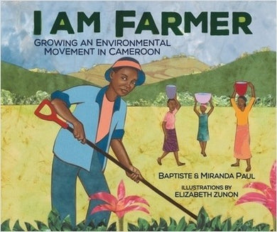 I Am Farmer: Growing an Environmental Movement in Cameroon by Baptiste & Miranda Paul