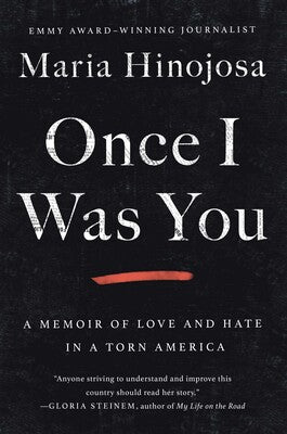 Once I Was You: A Memoir of Love and Hate in a Torn American by Maria Hinojosa