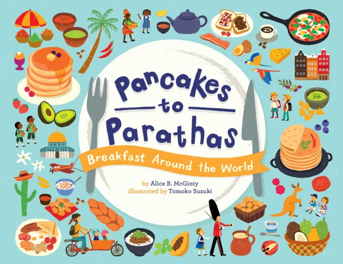 Pancakes to Parathas: Breakfast Around the World by Alice B. McGinty