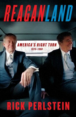 Reaganland: America's Right Turn 1976-1980 by Rick Perlstein