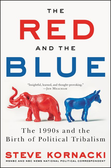 The Red and the Blue: The 1990s and the Birth of Political Tribalism by Steve Kornacki