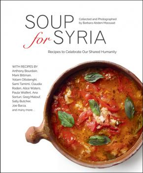 Soup for Syria: Recipes to Celebrate Our Shared Humanity collected and photographed by Barbara Abdeni Massaad