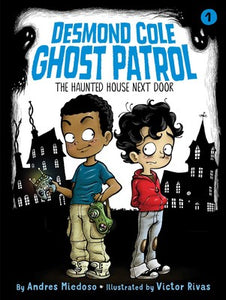 Desmond Cole: Ghost Patrol #1: The Haunted House Next Door by Andres Miedoso