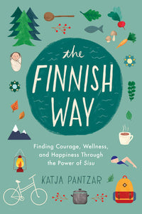 The Finnish Way: Finding Courage, Wellness, and Happiness Through the Power of Sisu by Katja Pantzar