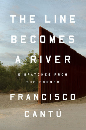 The Line Becomes a River: Dispatches from the Border by Francisco Cantú