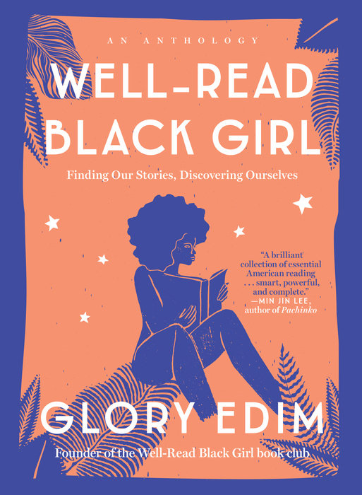 Well-Read Black Girl: Finding Our Stories, Discovering Ourselves edited by Glory Edim