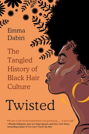 Twisted: The Tangled History of Black Hair Culture by Emma Dabiri