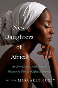 New Daughters of Africa: An International Anthology of Writing by Women of African Descent edited by Margaret Busby