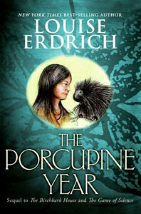 The Porcupine Year: Book Three in The Birchbark House Series by Louise Erdrich