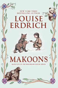 Makoons: Book Five of The Birchbark House Series by Louise Erdrich