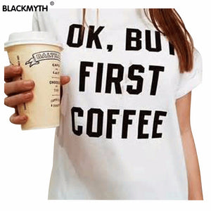OK, BUT FIRST COFFEE womens t-shirt - AllstarProducts