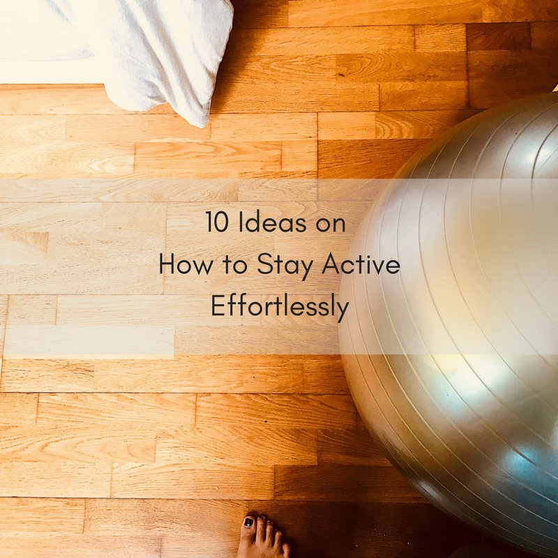 10 Ideas on How to Stay Active Effortlessly