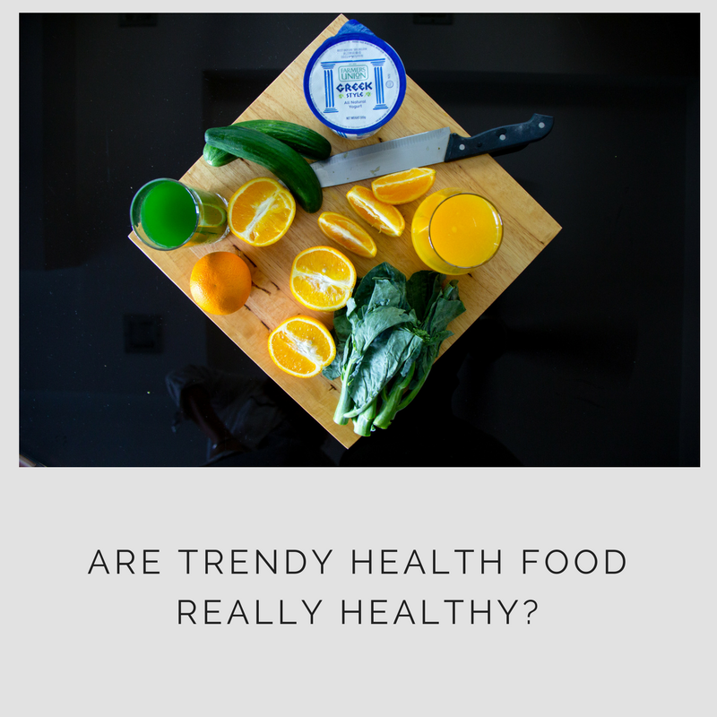 ARE TRENDY HEALTH FOOD REALLY HEALTHY?