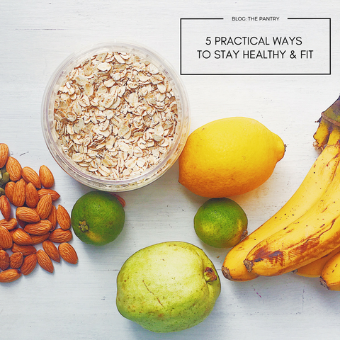 5 practical ways to stay healthy and fit