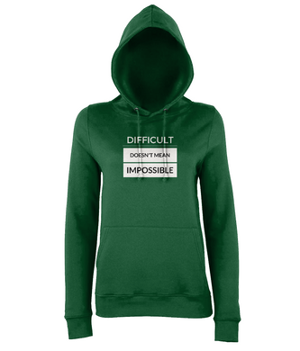 Girlie Hoodie - Difficult doesnt mean impossible