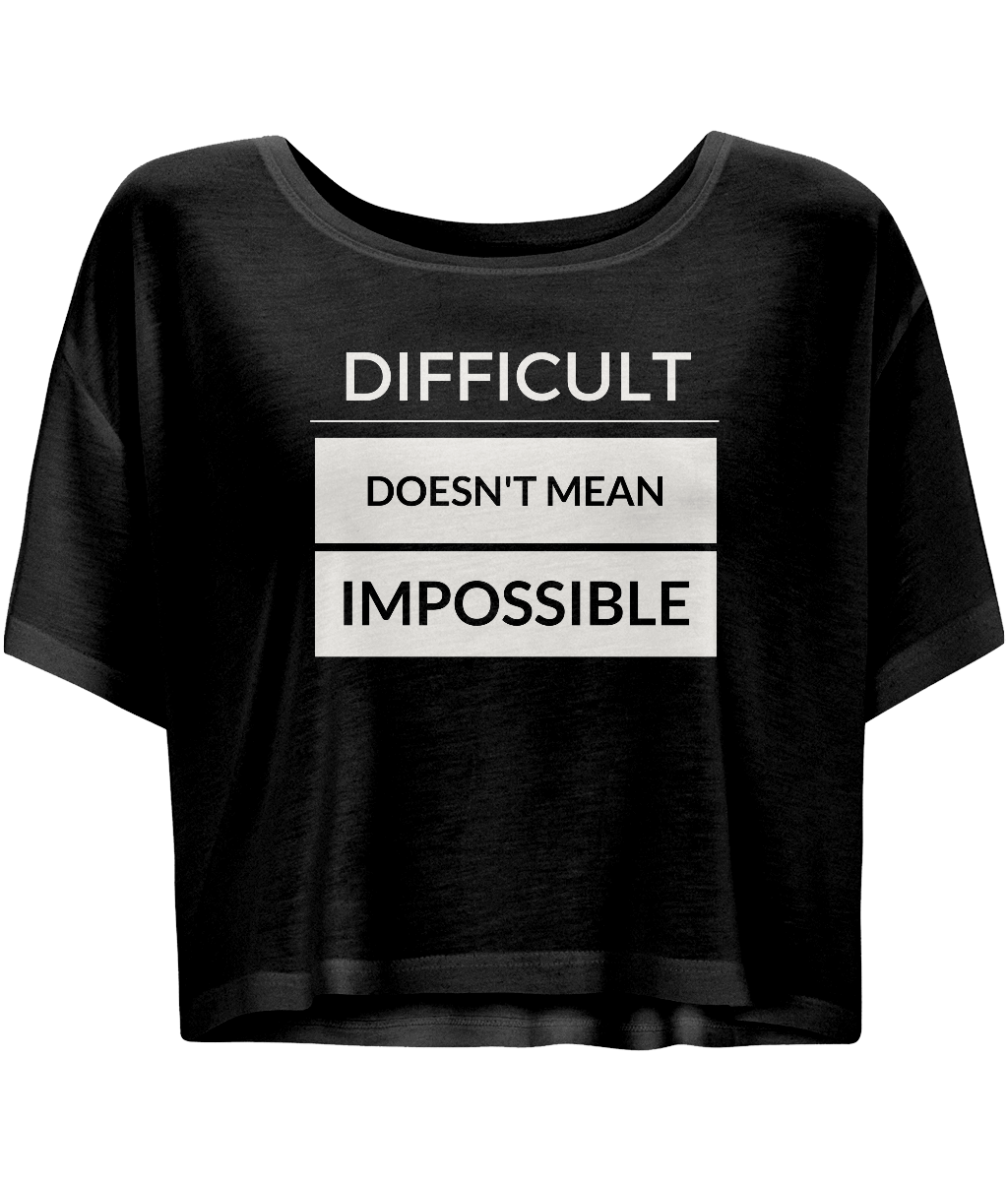 Difficult doesnt mean impossible - Flowy Boxy