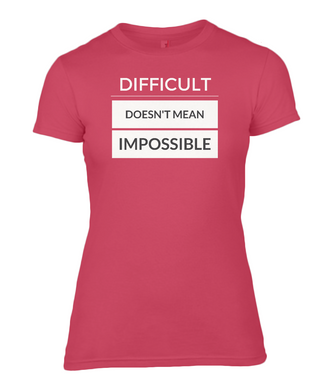 Ladies Fashion Basic Fitted T-Shirt - Difficult doesnt mean impossible
