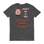 Don`t Be A Pig Short sleeve t-shirt