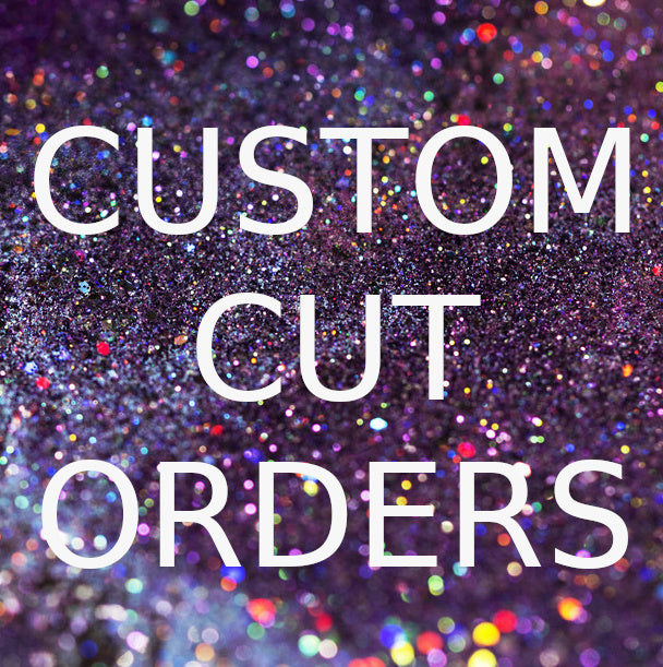 Custom Cut Orders