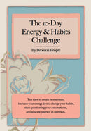 The 10 Day Energy & Habits Challenge Ebook - Guidance To Create New Healthy Habits & Track Progress  by Broccoli People