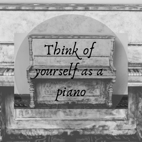 Think of your Body as a Piano