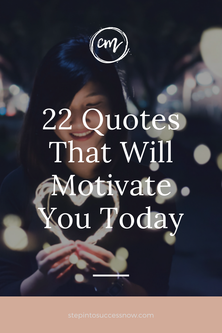 22 Quotes That Will Motivate You Today