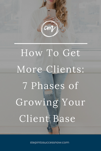 How To Get More Coaching Clients: The 7 Phases of Growing Your Client Base
