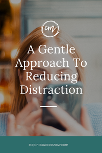 A Gentle Approach To Reducing Distraction