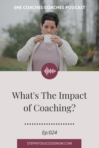 Impact of Coaching Ep: 024