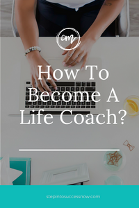 How Do I Become A Life Coach? An Answer To One Of The Most Common Questions I Hear.