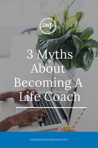 3 Myths About Becoming A Life Coach