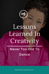 Lessons Learned In Creativity: You're Never Too Old To Dance