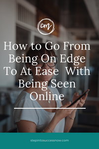 How To Go From 'On Edge' To 'At Ease' With Being Visible Online