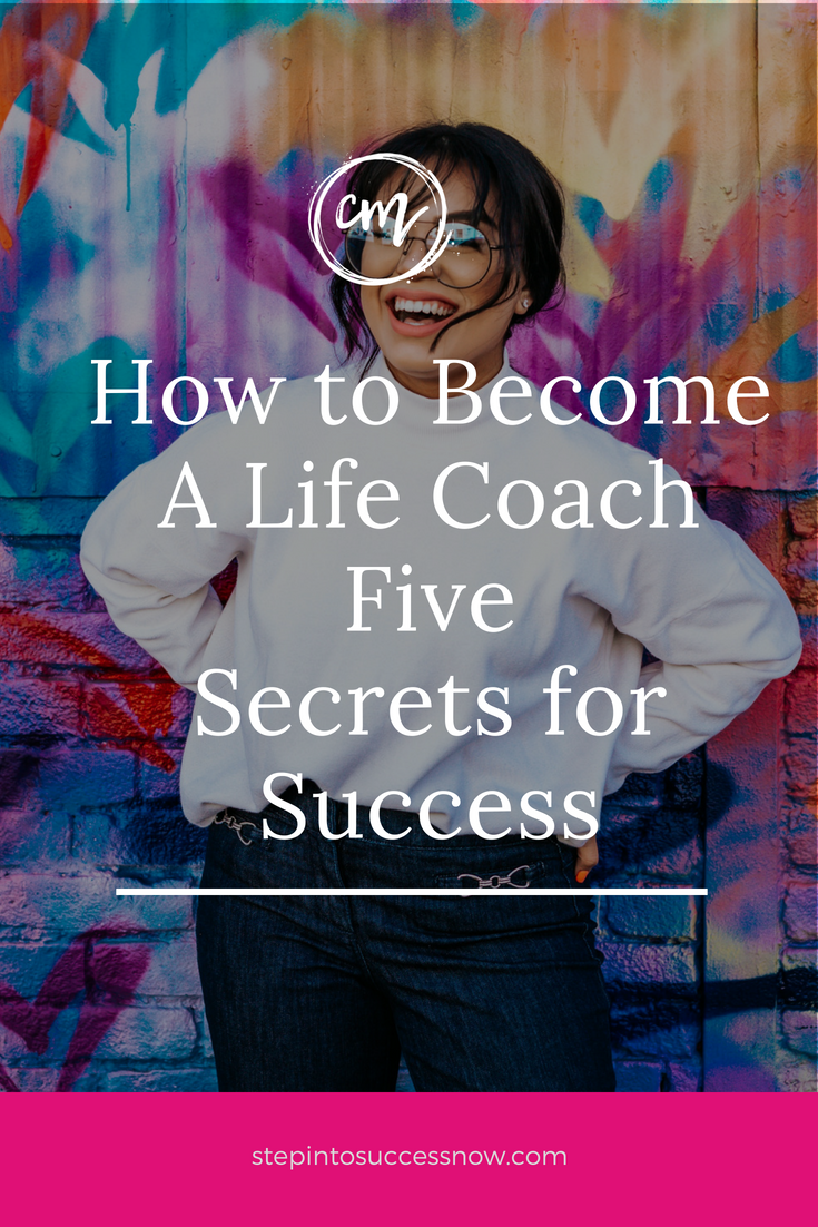 How To Become A Life Coach. Five Secrets For Success.