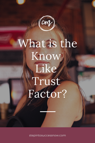 what is the know like trust factor and how does it help your business grow