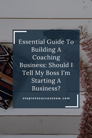 Essential Guide To Building A Coaching Business: Should I Tell My Boss I'm Starting A Business?